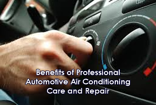 Benefits of Professional Automotive Air Conditioning Care and Repair