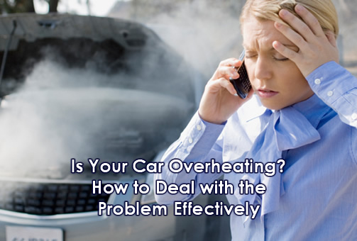 Is Your Car Overheating? How to Deal with the Problem Effectively