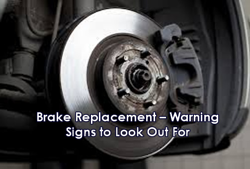 Brake Replacement – Warning Signs to Look Out For